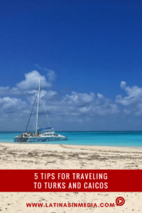 5 tips for traveling to Turks and Caicos - Latinas in Media