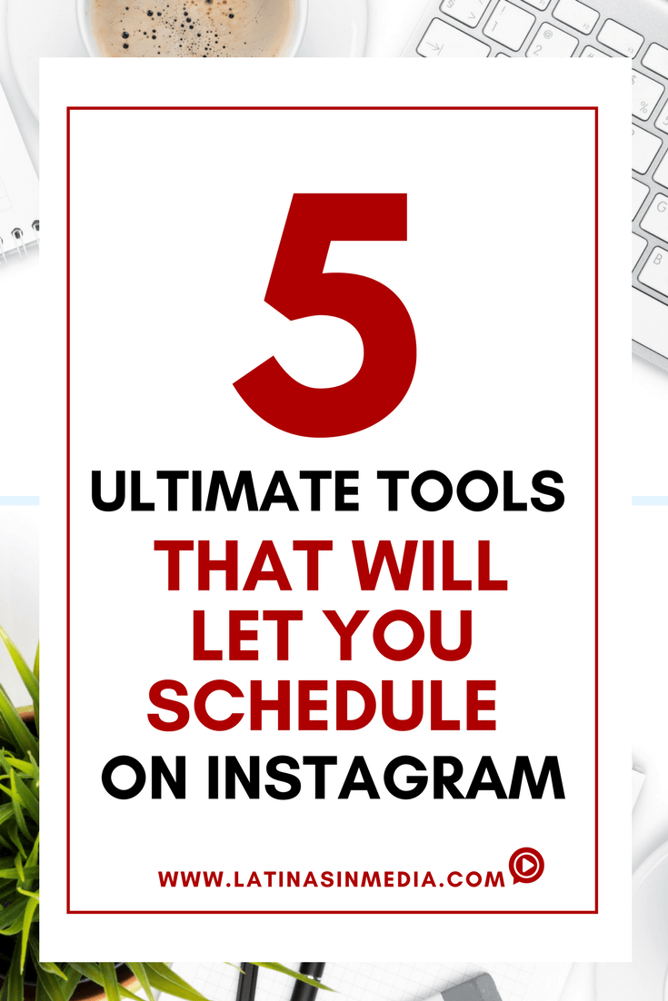 5 Ultimate Tools that Will Let You Schedule on Instagram | Latinas in Media