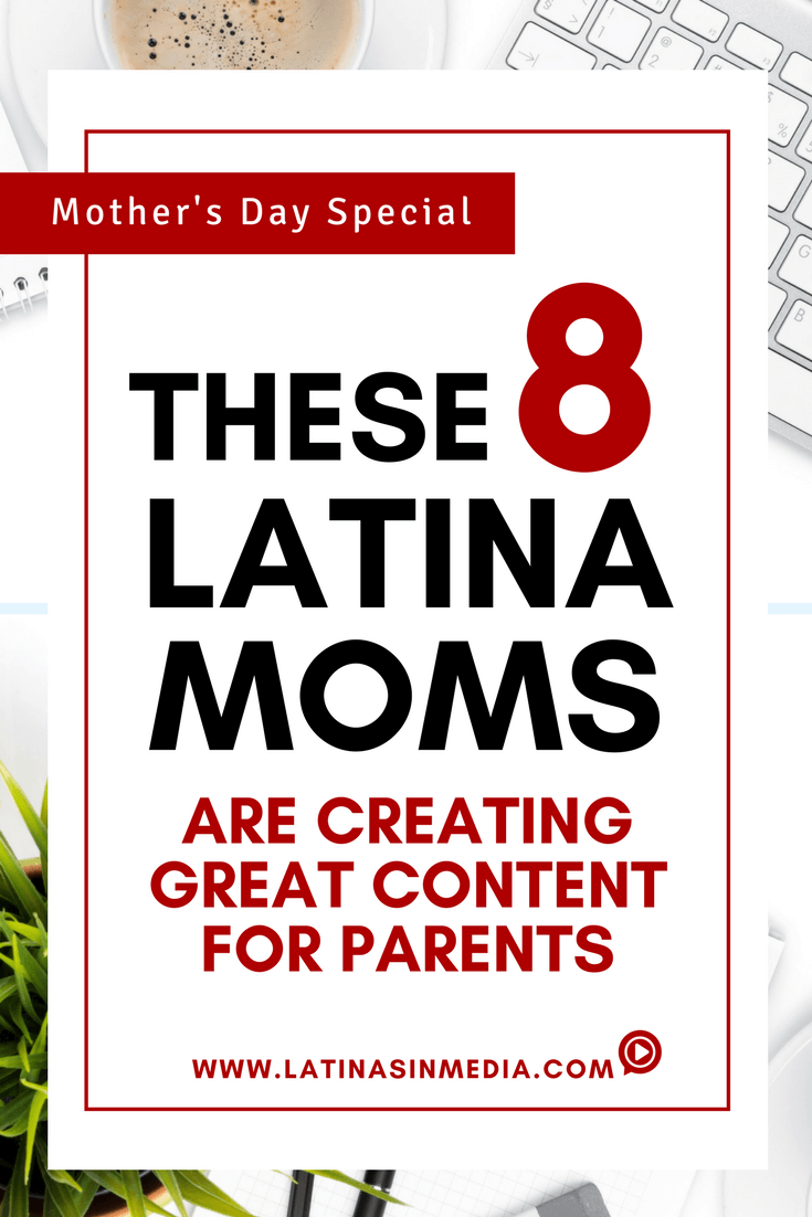 8 Latina Moms Creating Great Content for Parents | Latinas in Media