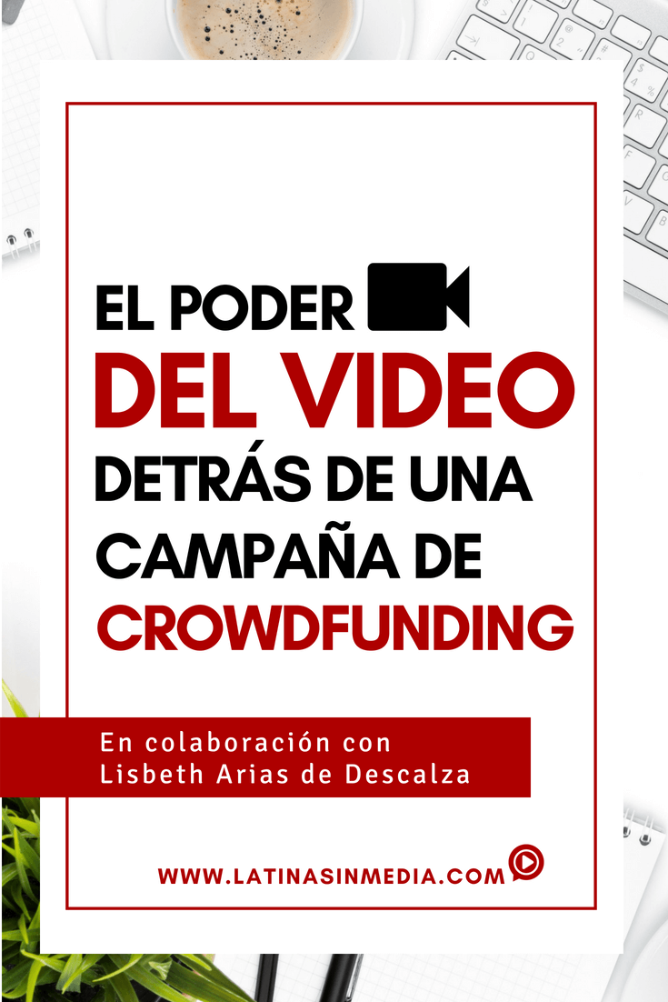 El poder del video detrás de una campaña de crowdfunding | Latinas in Media