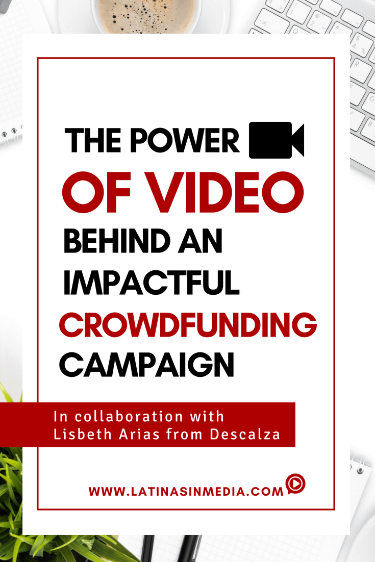 The Power of Video Behind an Impactful Crowdfunding Campaign | Latinas in Media